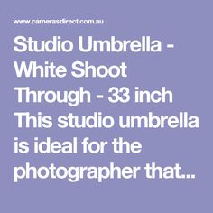 """Studio Umbrella - White Shoot Through - 33 inch This studio umbrella is ideal for the photographer that is looking to shoot portraits and small products. It is worth noting here that whilst this is a """"Shoot Through"""" umbrella that there are also """"Reflective"""" Umbrella of a variety of colours. The Shoot Through umbrella is a more direct light where as the Reflective light spreads wider."""