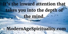 It's the inward attention that takes you into the depth of the mind.