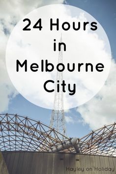 An informative guide on everything there is to see and do in a day in Melbourne's CBD   Hayley on Holiday