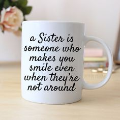 "Coffee Mug says ""A sister is someone who makes you smile even when they're not around"". Great sister gift. ❤ ABOUT JOYFUL MOOSE MUGS ❤ - 11 oz Ceramic Coffee Mugs - dishwasher and microwave safe - rea More"