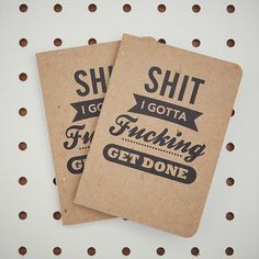 """""""shit I gotta get fucking done"""" notebooks. plain & simple. couldn't get much clearer."""