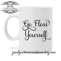 Dental Coffee Mug Go Floss Yourself, Dental Diva ,Queen of Hygiene,  Dentist gift, Hygienist gift, Dental assistant gift by JandJCustomCreations on Etsy