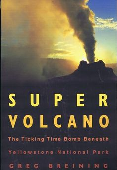 Super Volcano: The Ticking Time Bomb Beneath Yellowstone National Park by Greg Breining (QE524 .B74 2007)