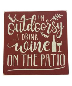 Look at this #zulilyfind! 'I'm Outdoorsy I Drink Wine On the Patio' Wall Art #zulilyfinds