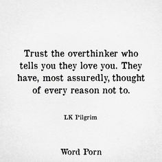 I over think everything and it's one of my flaws. I think that when you care for someone you look beyond everything, like when you really care. True Quotes, Great Quotes, Quotes To Live By, Inspirational Quotes, I Trust You Quotes, Hard Love Quotes, Sayings About Trust, Not Okay Quotes, This Is Me Quotes