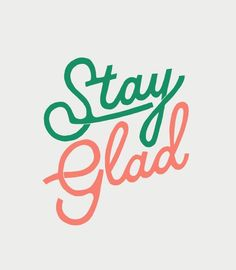 Stay Glad... a simple and delightful #positiveaffirmation