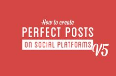 The Ultimate Guide To Creating Perfect Social Media Posts [INFOGRAPHIC]