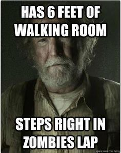 Seriously Hershel... what the fuck were you thinking? Why were you even with that group when you're the DOCTOR?!