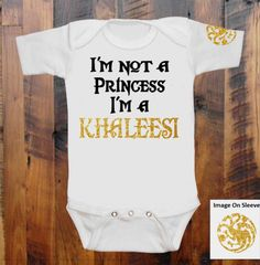 Game of Thrones Inspired Baby Bodysuit - I'm not a princess I'm a Khaleesi $14.99