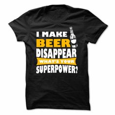 (New Tshirt Produce) i make beer DISAPPEAR what is your superpower [TShirt 2016] Hoodies, Tee Shirts