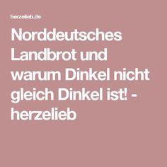 Norddeutsches Landbrot und warum Dinkel nicht gleich Dinkel ist! - herzelieb