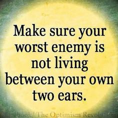 Make sure your worst enemy is not living between your own two ears. #loveyourself #stressfree