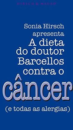 Download A dieta do dr. Barcellos contra o câncer e todas as alergias pdf, ePub, Mobi e outros formatos. Baixar livros on-line é no 99eBooks!