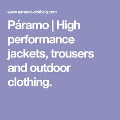 Páramo | High performance jackets, trousers and outdoor clothing.