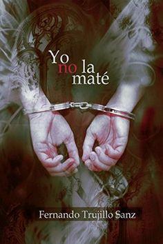 Titulo: Yo no la maté Autor: Fernando Trujillo Sanz Paginas: 17 Año de publicación: 2014 Puntuación:  Formato: Kindle (ebook gratis)    Mi opinión  Un relato intrigante desd…