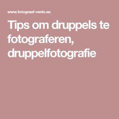 Tips om druppels te fotograferen, druppelfotografie