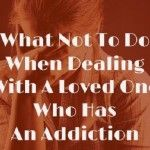 How+To+Handle+A+Loved+One+With+An+Addiction+–+Part+1
