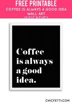 Free Printable Coffee is Always a Good Idea Art from @chicfetti - easy wall art DIY