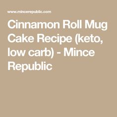 Cinnamon Roll Mug Cake Recipe (keto, low carb) - Mince Republic