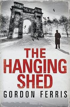 The Hanging Shed (Douglas Brodie, #1) / Gordon Ferris (2012) Douglas Brodie, ex-policeman, ex-soldier and now reporter on the Glasgow Gazette in 1940s Glasgow.