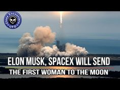 Close Encounters UFO: Elon Musk, SpaceX will Send the First Woman to the...