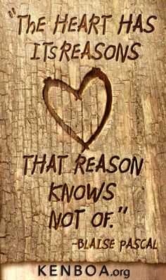 The heart has its reasons that reason knows not of. - Blaise Pascal