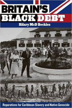 Britain's Black Debt: Reparations for Caribbean Slavery and Native Genocide: Amazon.co.uk: Hilary McD. Beckles: 9789766402686: Books