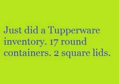 True story, Tupperware Inventory. @Leslie Lippi Lippi Bass