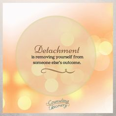 In 12 step recovery detachment helps us see what's our responsibility and what's isn't. With addition, the goal is to let go and detach with love. Not to abandon, just love from a distance sometimes. Addiction Quotes, Addiction Recovery, Addiction Help, Letting Someone Go, Letting Go, Detachment Quotes, Loving An Addict, Al Anon, Codependency Recovery