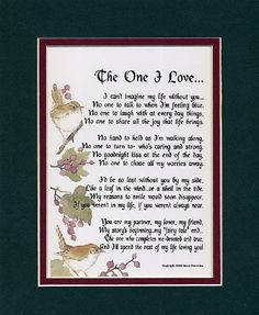 "Wedding anniversary gifts:""The One I Love"" A Sentimental Gift For A Wife, Husband, Girlfriend Or Boyfriend. Touching Poem, Double-matted In Dark Green/Burgundy, And Enhanced With Watercolor Graphics. Valentine Poems For Husband, Valentines Day Poems, Valentines Day Presents, Christmas Presents, Girlfriend Poems, Gifts For Your Girlfriend, Boyfriend Girlfriend, Your Wife, Boyfriend Gifts"