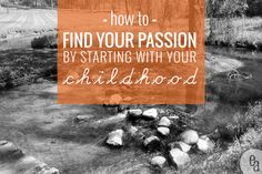 How to Find Your Passion By Starting with Your Childhood | In finding the thread that runs through your life and identifying your main passion and purpose, we have to start at the beginning.  It usually starts in our formative years and shows up in things like what we want to be when we grow up, our interests and budding talents, skills and natural gifting.