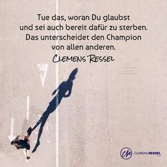 Tue das, woran Du glaubst und sei auch bereit dafür zu sterben. Das unterscheidet den Champion von allen anderen.  / Clemens Ressel