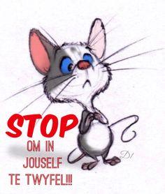 Stop om in jouself te twyfel!!!