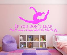 Gymnast in a split leap with the quote: If you donu0027t leap, Youu0027ll never  know what itu0027s like to fly. All our wall stickers/decals are available in a
