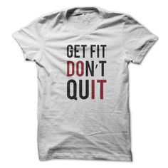 GET FIT DONT QUIT T-SHIRTS, HOODIES, SWEATSHIRT (19$ ==► Shopping Now)