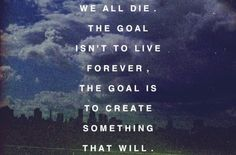 the goal is to create something that will