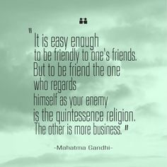 Friendship Quotes It is easy enough to be friendly to ones friends Mahatma Gandhi