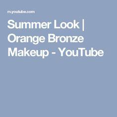 Summer Look | Orange Bronze Makeup  - YouTube