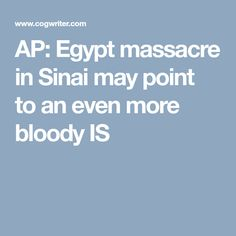 AP: Egypt massacre in Sinai may point to an even more bloody IS