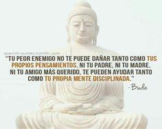 Tus propios pensamientos y tu propia mente disciplinada (Buda)