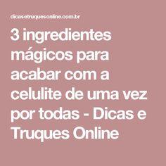3 ingredientes mágicos para acabar com a celulite de uma vez por todas - Dicas e Truques Online