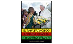 Libro con todas las intervenciones del Papa Francisco en su viaje apostólico a Kenia, Uganda y República Centroafricana (25-30 de noviembre de 2015). Disponible en formato PDF, Mobi y ePub.
