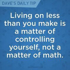 "Living well below your means = complete freedom from financial stress. ""Living on less than you make is a matter of controlling yourself, not a matter of math."" -Dave Ramsey"