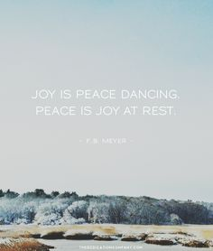 Joy is Peace Dancing. Lovely quote.