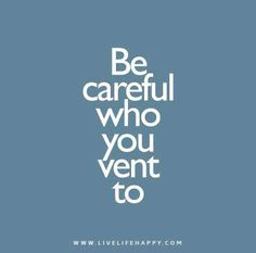 Be careful who you vent to. Once you have decided to have no contact, be careful. Narcissist often send their flying monkeys to gather information from you.