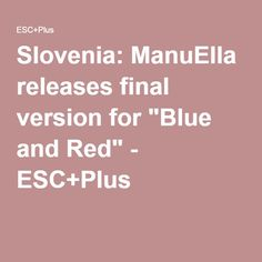 """Slovenia: ManuElla releases final version for """"Blue and Red"""" - ESC+Plus"""