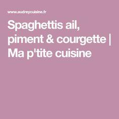 Spaghettis ail, piment & courgette | Ma p'tite cuisine