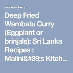 Deep Fried Wambatu Curry (Eggplant or brinjals): Sri Lanka Recipes : Malini's Kitchen