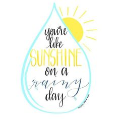 "Love quote idea ""You're Like Sunshine on a rainy day."""