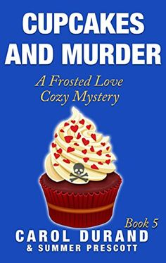 Cupcakes and Murder: A Frosted Love Cozy Mystery (Book 5) (Frosted Love Mysteries) by Carol Durand http://www.amazon.com/dp/B00XT5UKR6/ref=cm_sw_r_pi_dp_i2pAvb0MDS86X